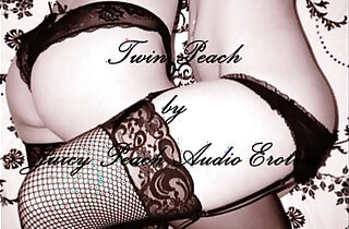Twin Peach by Juicy Peach Audio Erotica xxx tube video